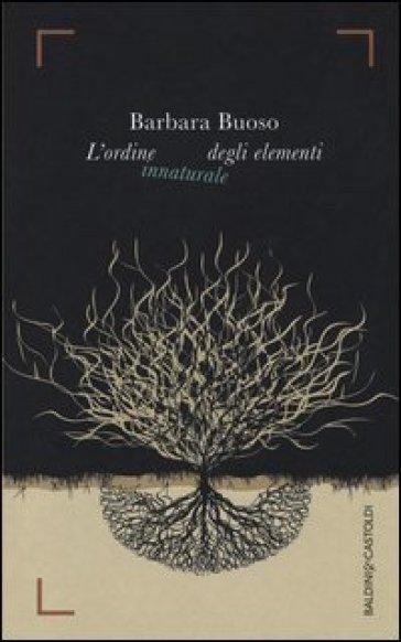 L'ordine innaturale degli elementi - Barbara Buoso | Jonathanterrington.com
