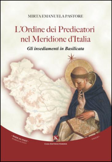 L'ordine dei predicatori nel Meridione d'Italia. Gli insediamenti in Basilicata - Mirta Emanuela Pastore |