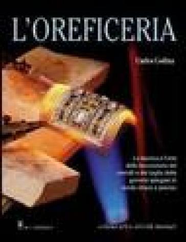 L'oreficeria. La tecnica e l'arte della lavorazione dei metalli e del taglio delle gemme spiegate in modo chiaro e preciso - Carles Codina | Rochesterscifianimecon.com