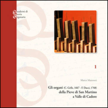 Gli organi (c. Grifo, 1667-F. Dacci, 1768) della Pieve di San Martino a Valle di Cadore - Marco Maierotti | Rochesterscifianimecon.com