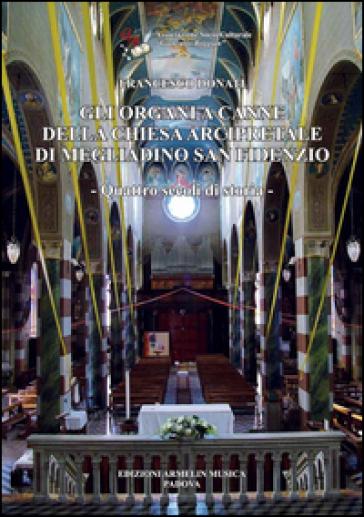 Gli organi a canne della chiesa arcipretale di Megliadino San Fidenzio - Francesco Donati | Rochesterscifianimecon.com