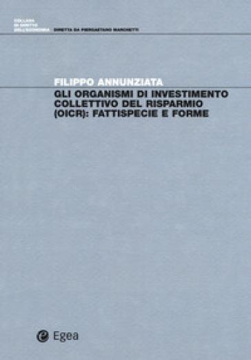 Gli organismi di investimento collettivo del risparmio (OICR). Fattispecie e forme - Filippo Annunziata | Thecosgala.com