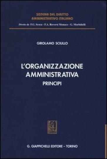 L'organizzazione amministrativa. Principi - Girolamo Sciullo   Jonathanterrington.com