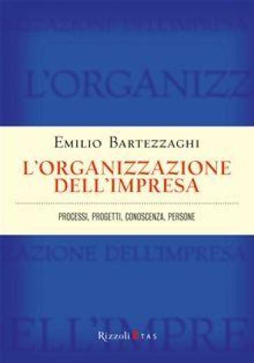 L'organizzazione dell'impresa. Processi, progetti, conoscenza, persone - Emilio Bartezzaghi |