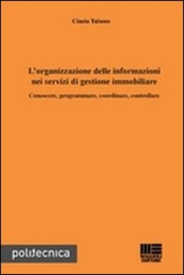 L'organizzazione delle informazioni nei servizi di gestione immobiliare. Conoscere, programmare, coordinare, controllare - Cinzia Talamo pdf epub