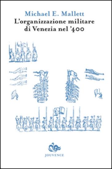 L'organizzazione militare di Venezia nel '400 - Michael E. Mallett  
