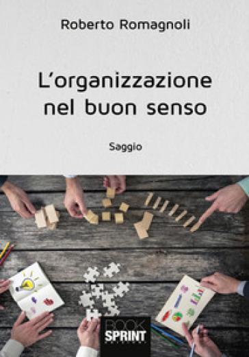 L'organizzazione nel buon senso - Roberto Romagnoli |
