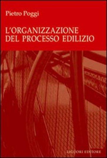 L'organizzazione del processo edilizio - Pietro Poggi |