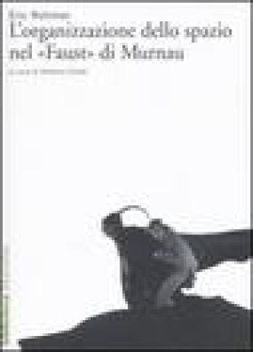 L'organizzazione dello spazio nel «Faust» di Murnau - Eric Rohmer | Rochesterscifianimecon.com