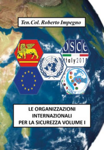 Le organizzazioni internazionali per la sicurezza. 1. - Roberto Impegno |