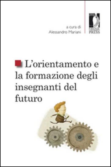 L'orientamento e la formazione degli insegnanti del futuro - A. Mariani | Thecosgala.com