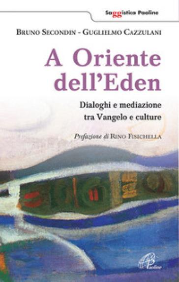 A oriente dell'eden. Dialoghi e mediazioni tra Vangelo e culture - Guglielmo Cazzulani |