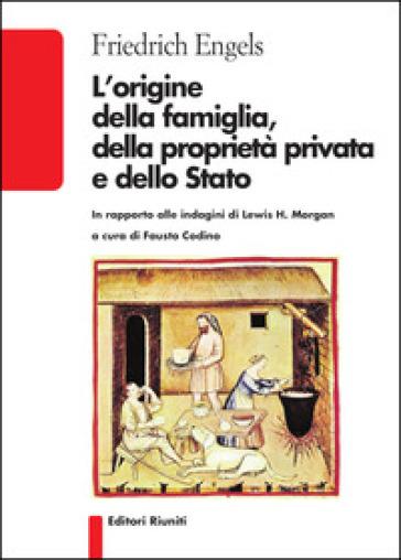 L'origine della famiglia, della proprietà privata e dello Stato - Friedrich Engels |