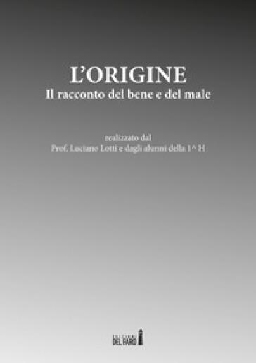 L'origine. Il racconto del bene e del male - Luigi Lotti | Kritjur.org
