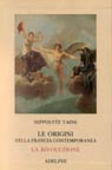 Le origini della Francia contemporanea. La Rivoluzione - Hippolyte Taine | Rochesterscifianimecon.com