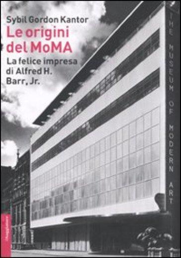 Le origini del MoMA. La fortunata impresa di Alfred H. Barr, Jr. - Sybil Gordon Kantor pdf epub