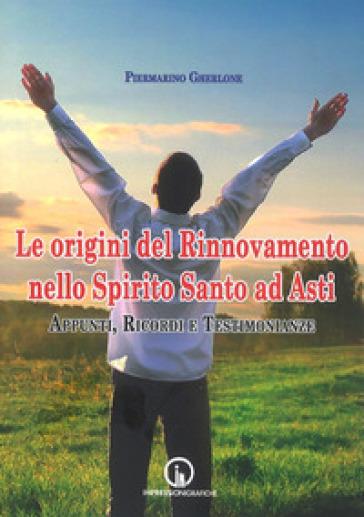 Le origini del Rinnovamento nello Spirito Santo ad Asti. Appunti, ricordi e testimonianze - Piermarino Gherlone |