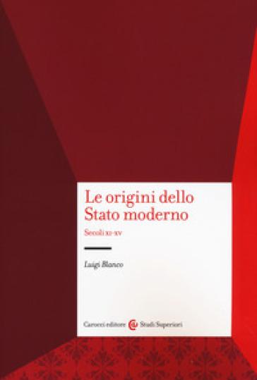 Le origini dello Stato moderno. Secoli XI-XV - Luigi Blanco |