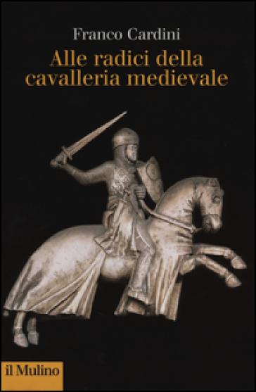 Alle origini della cavalleria medievale - Franco Cardini pdf epub
