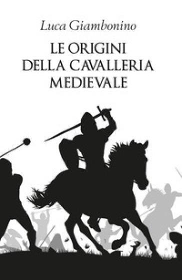 Le origini della cavalleria medievale - Luca Giambonino | Thecosgala.com