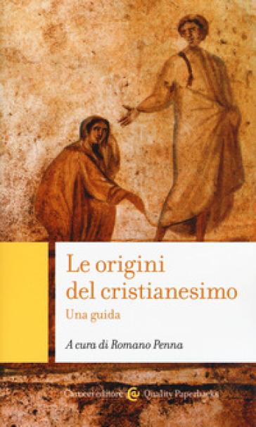 Le origini del cristianesimo. Una guida - R. Penna |