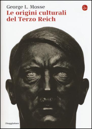 Le origini culturali del Terzo Reich - George L. Mosse | Rochesterscifianimecon.com