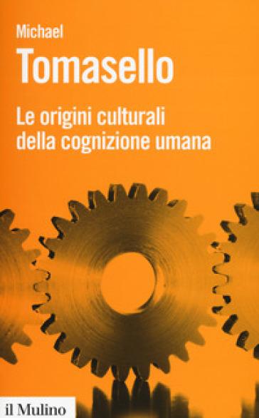 Le origini culturali della cognizione umana - Michael Tomasello |