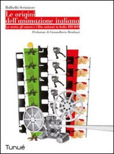 Le origini dell'animazione italiana. La storia, gli autori e i film animati in Italia 1911-1949 - Raffaella Scrimitore | Jonathanterrington.com