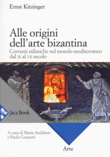 Alle origini dell'arte bizantina. Correnti stilistiche nel mondo mediterraneo dal III al VII secolo