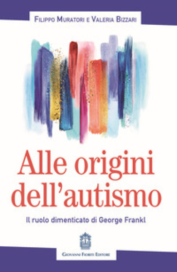 Alle origini dell'autismo. Il ruolo dimenticato di George Frankl - Filippo Muratori | Thecosgala.com