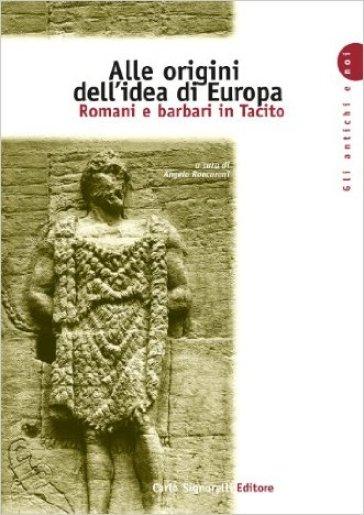 Alle origini dell'idea di Europa. Romani e barbari in Tacito. Per le Scuole superiori - A. Roncoroni | Kritjur.org