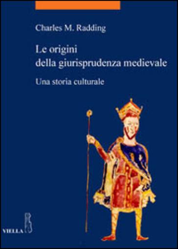 Le origini della giurisprudenza medievale. Una storia culturale - Charles M. Radding |