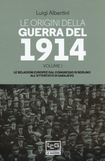 Le origini della guerra del 1914. 1: Le relazioni europee dal Congresso di Berlino all'attentato di Sarajevo - Luigi Albertini   Thecosgala.com