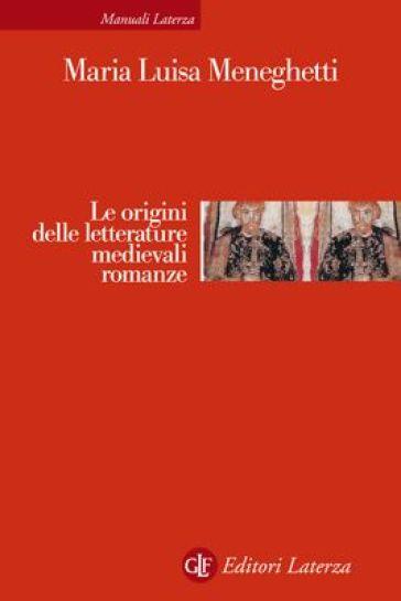 Le origini delle letterature medievali romanze - M. Luisa Meneghetti | Jonathanterrington.com