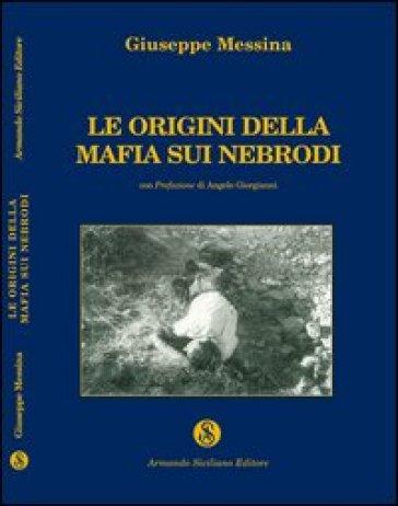 Le origini della mafia sui Nebrodi - Giuseppe Messina |