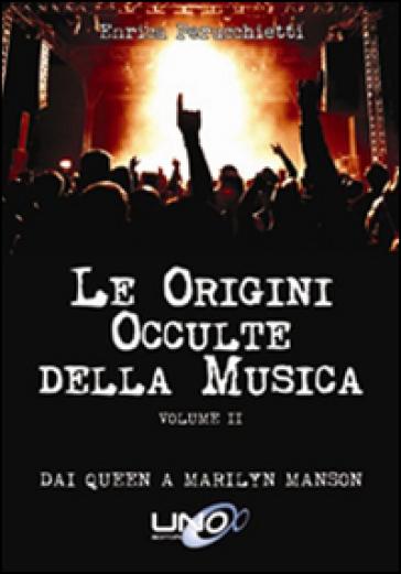 Le origini occulte della musica. 2: Dai Queen a Marilyn Manson - Enrica Perucchietti   Rochesterscifianimecon.com