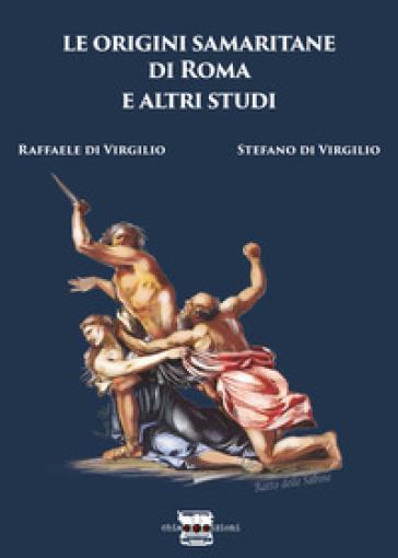 Le origini samaritane di Roma e altri studi - Raffaele Di Virgilio  