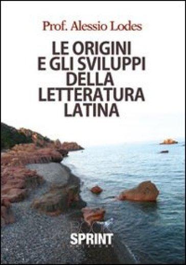 Le origini e gli sviluppi della letteratura latina - Alessio Lodes | Rochesterscifianimecon.com