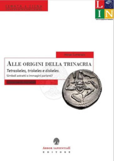 Alle origini della trinacria. Tetraskeles, triskeles e diskeles - Anna Sapienza |