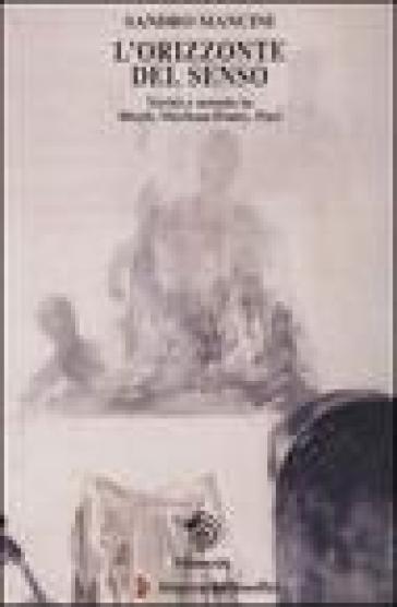L'orizzonte del senso. Verità e mondo in Bloch, Merlau-Ponty, Paci - Sandro Mancini | Kritjur.org