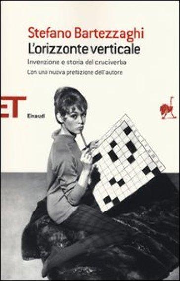 L'orizzonte verticale. Invenzione e storia del cruciverba - Stefano Bartezzaghi |
