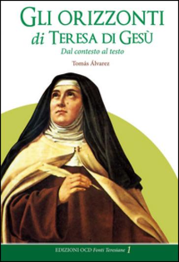 Gli orizzonti di Teresa di Gesù. Dal contesto al testo - Tomas Alvarez |