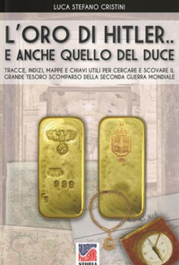 L'oro di Hitler... e anche quello del Duce! - Luca Stefano Cristini |