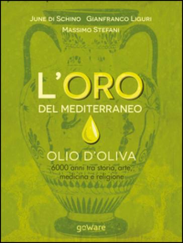 L'oro del Mediterraneo. Olio d'oliva. 6000 anni tra storia, arte, medicina e religione - June Di Schino pdf epub