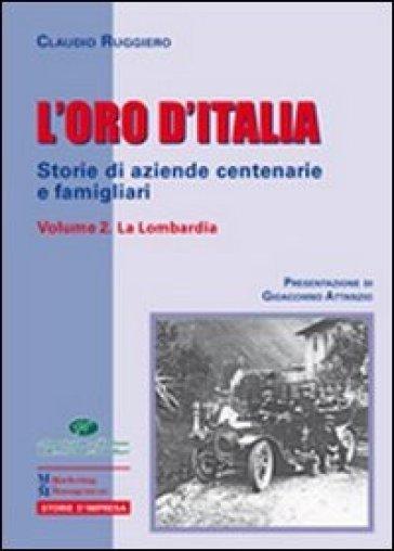 L'oro d'Italia. Storie di aziende centenarie e famigliari. 2: La Lombardia - Claudio Ruggiero |