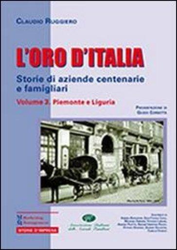 L'oro d'Italia. Storie di aziende centenarie e famigliari. 3: Piemonte e Liguria - Claudio Ruggiero |