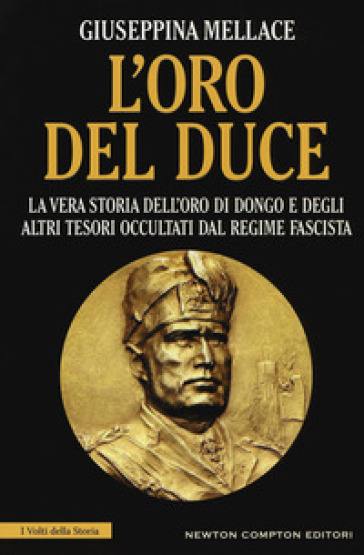 L'oro del duce. La vera storia dell'oro di Dongo e degli altri tesori occultati dal regime fascista - Giuseppina Mellace |