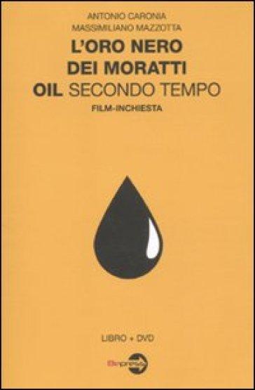L'oro nero dei Moratti. Oil secondo tempo. Film-inchiesta. Con DVD - Antonio Caronia   Thecosgala.com