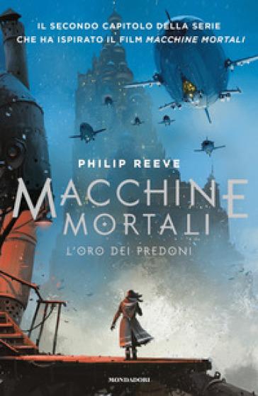 L'oro dei predoni. Macchine mortali - Philip Reeve |