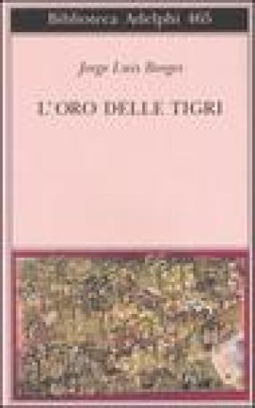 L'oro delle tigri. Testo spagnolo a fronte - Jorge Luis Borges | Kritjur.org